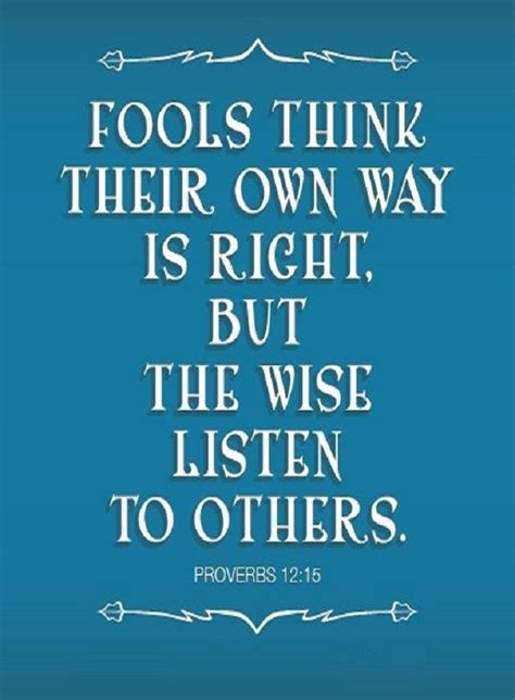 Proverbs 12:15 (NLT) - Fools think their own way is right